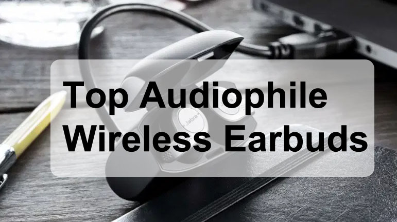 Top 10 Audiophile Wireless Earbuds